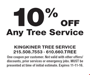 10% Off Any Tree Service. One coupon per customer. Not valid with other offers/discounts, prior services or emergency jobs. MUST be presented at time of initial estimate. Expires 11-11-16.