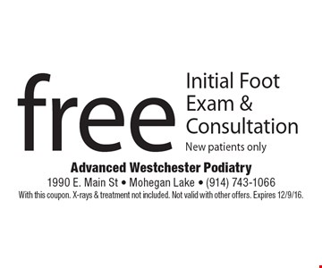 Free Initial Foot Exam & Consultation. New patients only. With this coupon. X-rays & treatment not included. Not valid with other offers. Expires 12/9/16.