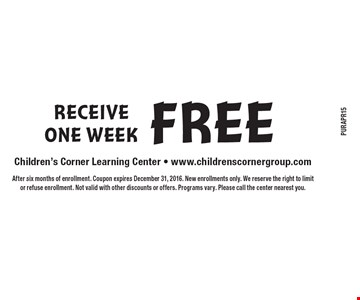 Receive One Week Free After six months of enrollment. Coupon expires December 31, 2016. New enrollments only. We reserve the right to limit or refuse enrollment. Not valid with other discounts or offers. Programs vary. Please call the center nearest you.
