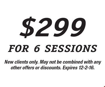$299 for 6 sessions. New clients only. May not be combined with any other offers or discounts. Expires 12-2-16.
