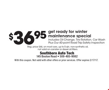 $36.95 get ready for winter maintenance special. Includes Oil Change, Tire Rotation, Car Wash Plus Our 40-point Road Trip Safety Inspection. With this coupon. Not valid with other offers or prior services. Offer expires 2/17/17.