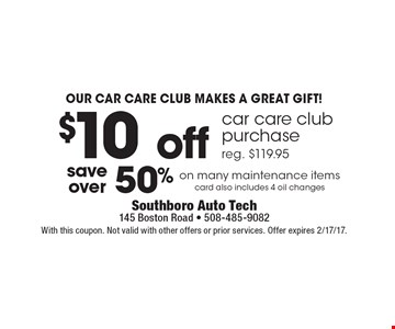 Our car care club makes a great gift! $10 off car care club purchase. Reg. $119.95. With this coupon. Not valid with other offers or prior services. Offer expires 2/17/17.