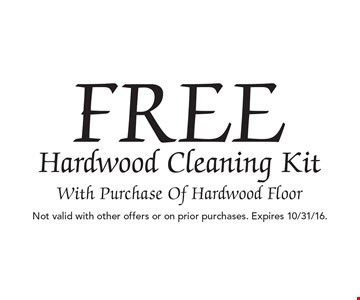 Free Hardwood Cleaning Kit With Purchase Of Hardwood Floor. Not valid with other offers or on prior purchases. Expires 10/31/16.