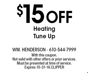 $15 Off Heating Tune Up. With this coupon. Not valid with other offers or prior services. Must be presented at time of service. Expires 10-31-16. CLIPPER