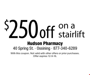 $250 off on a stairlift. With this coupon. Not valid with other offers or prior purchases. Offer expires 12-9-16.