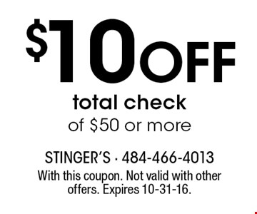$10 Off total check of $50 or more. With this coupon. Not valid with other offers. Expires 10-31-16.