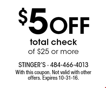 $5 Off total check of $25 or more. With this coupon. Not valid with other offers. Expires 10-31-16.