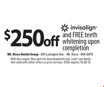 $250 off and FREE teeth whitening upon completion invisalign®. With this coupon. New and non-insured patients only. Limit 1 per family. Not valid with other offers or prior services. Offer expires 10-28-16.
