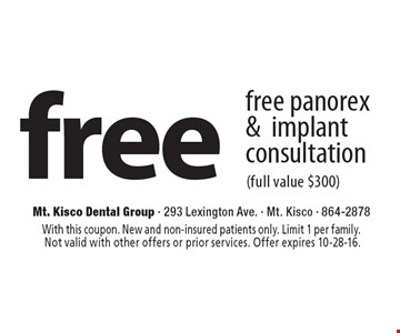 Free panorex & implant consultation (full value $300). With this coupon. New and non-insured patients only. Limit 1 per family. Not valid with other offers or prior services. Offer expires 10-28-16.
