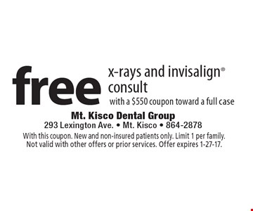 free x-rays and invisalign consult with a $550 coupon toward a full case. With this coupon. New and non-insured patients only. Limit 1 per family.Not valid with other offers or prior services. Offer expires 1-27-17.
