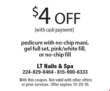 $4 OFF pedicure with no-chip mani, gel full set, pink/white fill,or no-chip fill (with cash payment). With this coupon. Not valid with other offers or prior services. Offer expires 10-28-16.