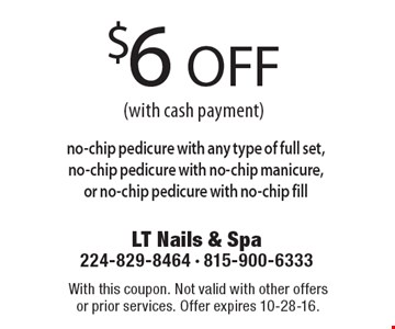 $6 OFF no-chip pedicure with any type of full set, no-chip pedicure with no-chip manicure, or no-chip pedicure with no-chip fill (with cash payment). With this coupon. Not valid with other offers or prior services. Offer expires 10-28-16.