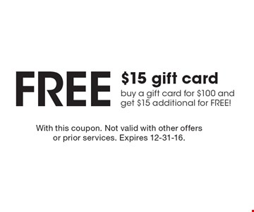 Free $15 gift card buy a gift card for $100 and get $15 additional for FREE! With this coupon. Not valid with other offers or prior services. Expires 12-31-16.