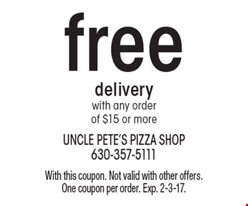 Free delivery with any order of $15 or more. With this coupon. Not valid with other offers. One coupon per order. Exp. 2-3-17.