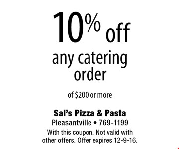 10% off any catering order of $200 or more. With this coupon. Not valid with other offers. Offer expires 12-9-16.