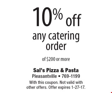 10% off any catering order of $200 or more. With this coupon. Not valid with other offers. Offer expires 1-27-17.