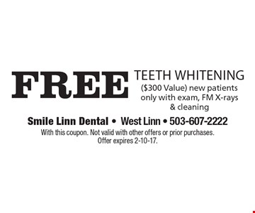 Free teeth Whitening ($300 Value). New patients only with exam, FM X-rays & cleaning. With this coupon. Not valid with other offers or prior purchases. Offer expires 2-10-17.