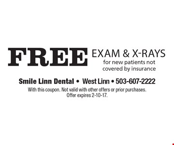 Free exam & x-rays for new patients not covered by insurance. With this coupon. Not valid with other offers or prior purchases. Offer expires 2-10-17.