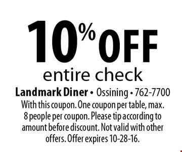 10% off entire check. With this coupon. One coupon per table, max. 8 people per coupon. Please tip according to amount before discount. Not valid with other offers. Offer expires 10-28-16.
