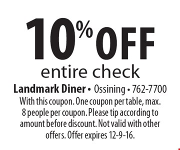 10% off entire check. With this coupon. One coupon per table, max. 8 people per coupon. Please tip according to amount before discount. Not valid with other offers. Offer expires 12-9-16.