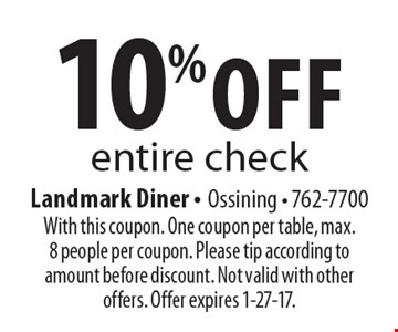 10% off entire check. With this coupon. One coupon per table, max. 8 people per coupon. Please tip according to amount before discount. Not valid with other offers. Offer expires 1-27-17.