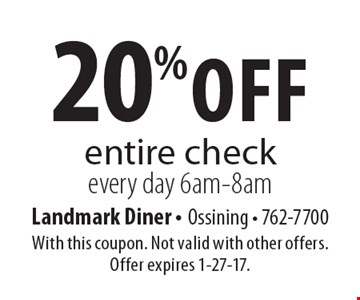 20% off entire check. Every day 6am-8am. With this coupon. Not valid with other offers. Offer expires 1-27-17.