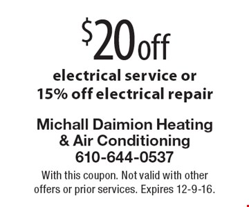 $20 off electrical service or 15% off electrical repair. With this coupon. Not valid with other offers or prior services. Expires 12-9-16.