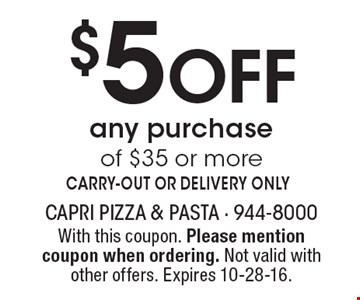 $5 Off any purchase of $35 or more. CARRY-OUT OR DELIVERY ONLY. With this coupon. Please mention coupon when ordering. Not valid with other offers. Expires 10-28-16.