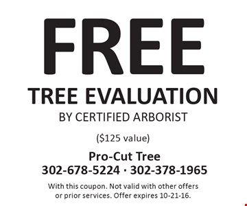 FREE TREE EVALUATIONBY CERTIFIED ARBORIST ($125 value). With this coupon. Not valid with other offersor prior services. Offer expires 10-21-16.
