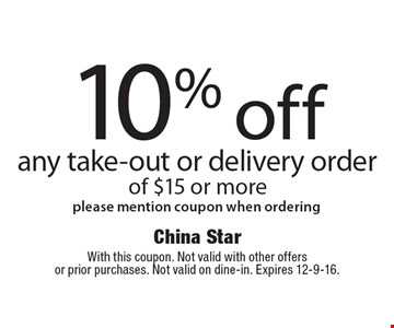 10% off any take-out or delivery order of $15 or more. Please mention coupon when ordering. With this coupon. Not valid with other offers or prior purchases. Not valid on dine-in. Expires 12-9-16.