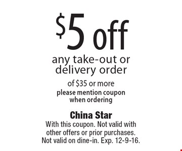 $5 off any take-out or delivery order of $35 or more. Please mention coupon when ordering. With this coupon. Not valid with other offers or prior purchases. Not valid on dine-in. Exp. 12-9-16.
