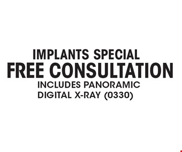 Implants Special Free ConsultationIncludes PanoramicDigital X-Ray (0330).