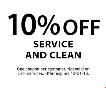 10% off Service and Clean. One coupon per customer. Not valid on prior services. Offer expires 12-31-16.