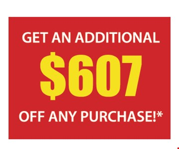 Get an additional $607 off any purchase!