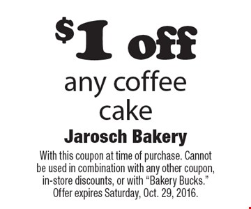 $1 off any coffee cake. With this coupon at time of purchase. Cannot be used in combination with any other coupon, in-store discounts, or with