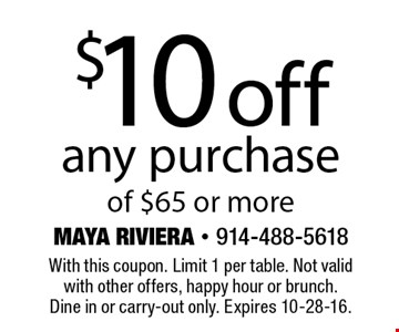$10 off any purchase of $65 or more. With this coupon. Limit 1 per table. Not valid with other offers, happy hour or brunch. Dine in or carry-out only. Expires 10-28-16.