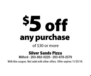 $5 off any purchase of $30 or more. With this coupon. Not valid with other offers. Offer expires 11/25/16.