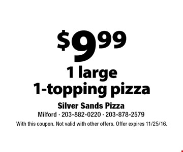 $9.99 1 large 1-topping pizza. With this coupon. Not valid with other offers. Offer expires 11/25/16.