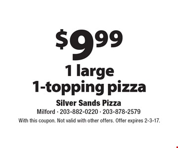 $9.99 for 1 large 1-topping pizza. With this coupon. Not valid with other offers. Offer expires 2-3-17.