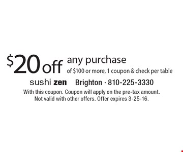 $20 off any purchase of $100 or more, 1 coupon & check per table. With this coupon. Coupon will apply on the pre-tax amount.Not valid with other offers. Offer expires 3-25-16.