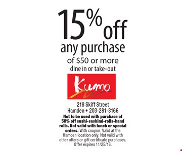 15% off any purchase of $50 or more dine in or take-out. Not to be used with purchase of 50% off sushi-sashimi-rolls-hand rolls. Not valid with lunch or special orders. With coupon. Valid at the Hamden location only. Not valid with other offers or gift certificate purchases.Offer expires 11/25/16.
