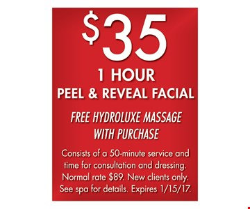 $35 1 Hour Peel & Reveal Facial. Free Hydroluxe Massage with Purchase. Expires 1-15-17.