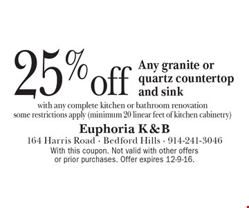 25% off any granite or quartz countertop and sink with any complete kitchen or bathroom renovation some restrictions apply (minimum 20 linear feet of kitchen cabinetry). With this coupon. Not valid with other offers or prior purchases. Offer expires 12-9-16.