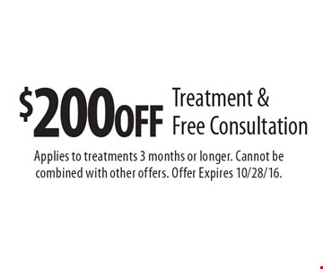 $200 OFF Treatment & Free Consultation. Applies to treatments 3 months or longer. Cannot be combined with other offers. Offer Expires 10/28/16.