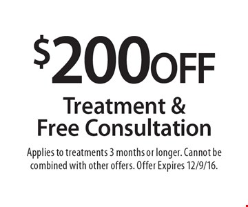 $200 OFF Treatment & Free Consultation. Applies to treatments 3 months or longer. Cannot be combined with other offers. Offer Expires 12/9/16.