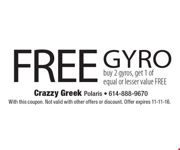 FREE gyro buy 2 gyros, get 1 of equal or lesser value FREE. With this coupon. Not valid with other offers or discount. Offer expires 11-11-16.