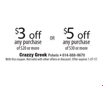$5 off any purchase of $30 or more OR $3 off any purchase of $20 or more. With this coupon. Not valid with other offers or discount. Offer expires 1-27-17.