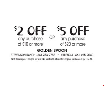 $2 OFF any purchase of $10 or more OR $5 OFF any purchase of $20 or more. With this coupon. 1 coupon per visit. Not valid with other offers or prior purchases. Expires 11-4-16.