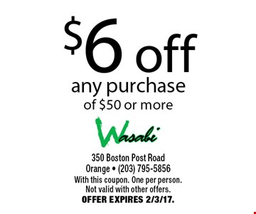 $6 off any purchase of $50 or more. With this coupon. One per person. Not valid with other offers. Offer expires 2/3/17.