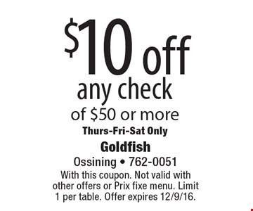 $10 off any check of $50 or more. Thurs-Fri-Sat Only. With this coupon. Not valid with other offers or Prix fixe menu. Limit 1 per table. Offer expires 12/9/16.